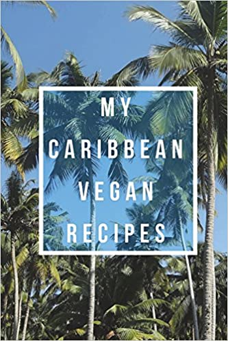 my caribbean vegan recipes create your own cookbook fill in