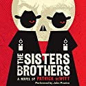 The Sisters Brothers: A Novel Audiobook by Patrick deWitt Narrated by John Pruden