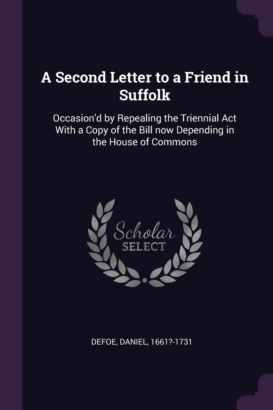 Download A Second Letter to a Friend in Suffolk: Occasion'd by Repealing the Triennial Act With a Copy of the Bill now Depending in the House of Commons pdf