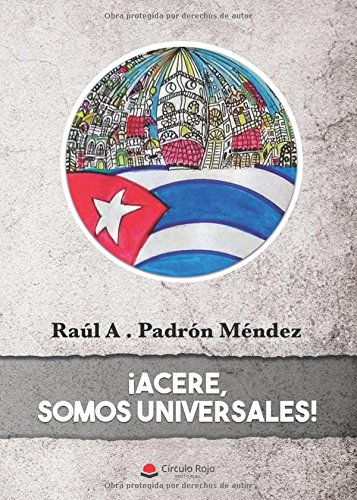 ¡Acere, somos universales! (Spanish Edition) [Raul A . Padron] (Tapa Blanda)
