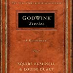 Godwink Stories: A Devotional | SQuire Rushnell,Louise Duart