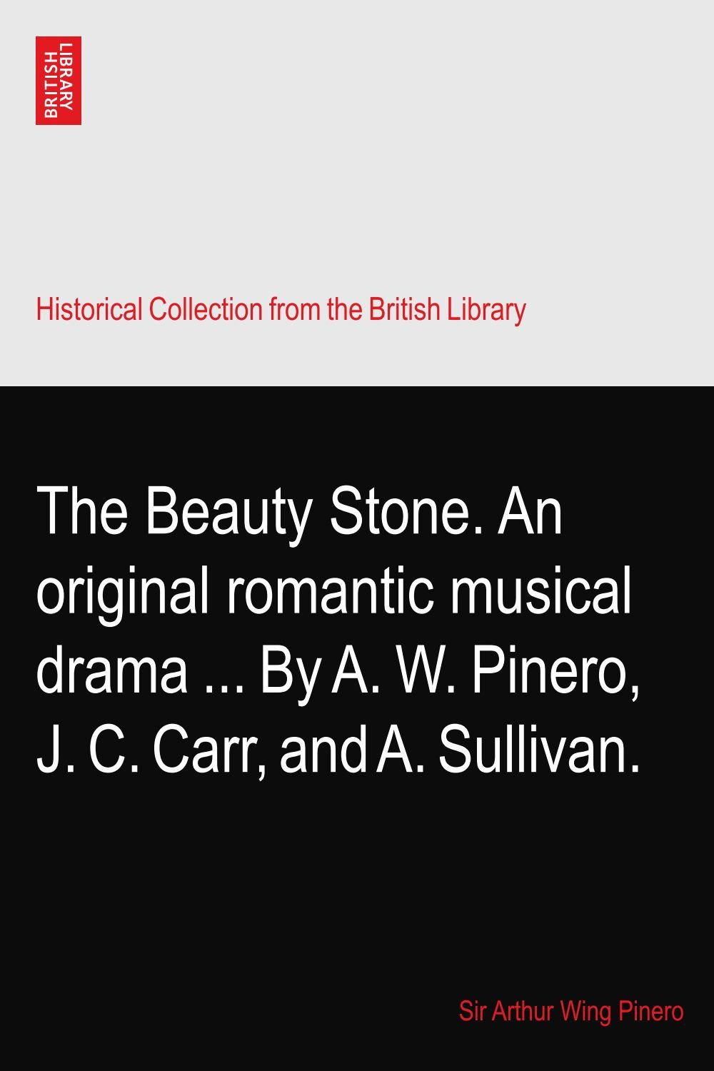 Download The Beauty Stone. An original romantic musical drama ... By A. W. Pinero, J. C. Carr, and A. Sullivan. pdf epub