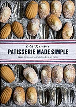 Patisserie Made Simple From Macaron to Millefeuille and More