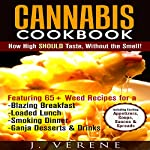 Cannabis Cookbook: How High Should Taste, Without the Smell! | J. Verene