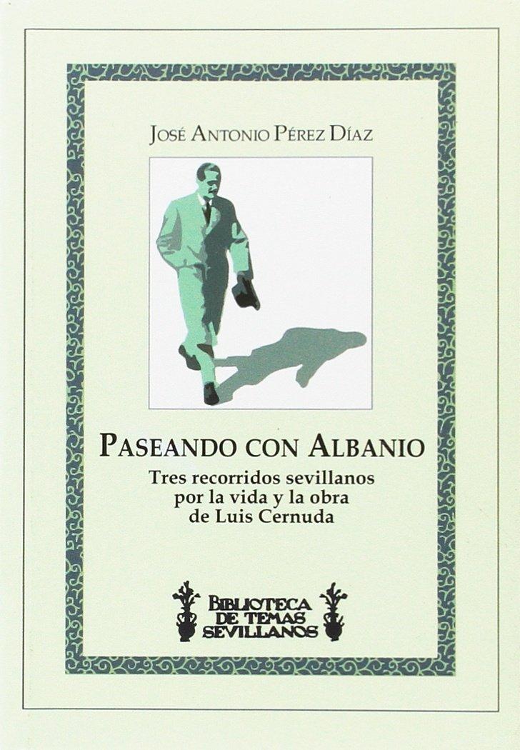 Read Online PASEOS CON ALBANIO.TRES RECORRIDOS SEVILLANOS OBRA L.CERNUD pdf