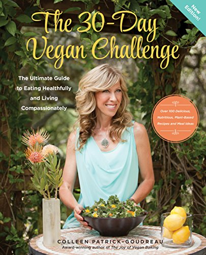 The 30-Day Vegan Challenge (Updated Edition): The Ultimate Guide to Eating Healthfully and Living Compassionately