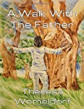 A Walk with the Father, Theresa Womeldorf, 1493756044