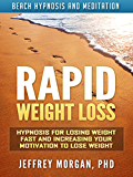 Rapid Weight Loss: Hypnosis for Losing Weight Fast and Increasing Your Motivation to Lose Weight via Beach Hypnosis and Meditation