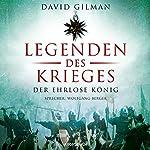 Die Legenden des Krieges: Der ehrlose König (Thomas Blackstone 2) | David Gilman