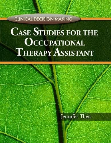 Clinical Decision Making: Case Studies For The Occupational Therapy Assistant