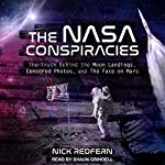 The NASA Conspiracies: The Truth Behind the Moon Landings, Censored Photos, and the Face on Mars | Nick Redfern