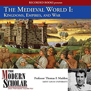 The Modern Scholar: The Medieval World I: Kingdoms, Empires, and War Vortrag