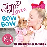 JoJo Loves BowBow: A Day in the Life of the World?s Cutest Canine (JoJo Siwa)
