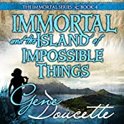 Immortal and the Island of Impossible Things: The Immortal Series, Book 4 | Gene Doucette