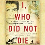 I, Who Did Not Die: A Sweeping Story of Loss, Redemption, and Fate | Zahed Haftlang,Najah Aboud
