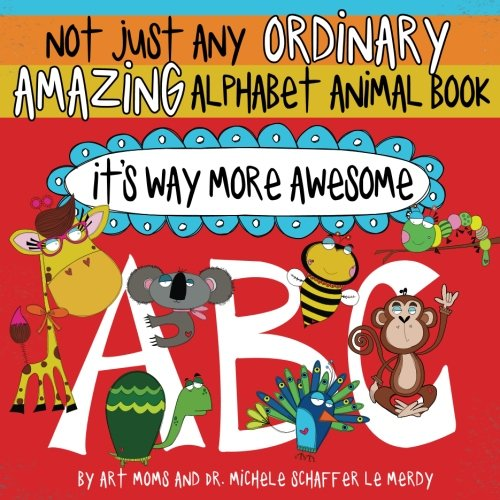 (Not Just Any Ordinary Amazing Alphabet Animal Book - It's Way More Awesome)
