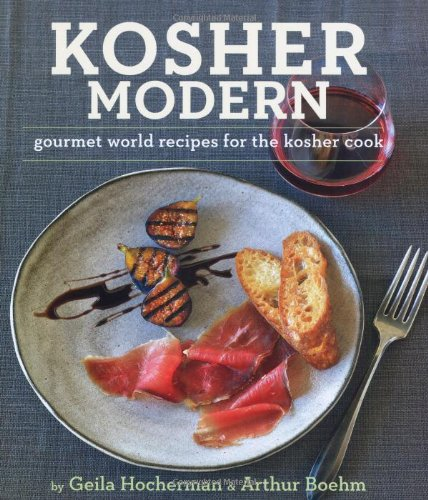 Kosher Modern: New Technies and Great Recipes for Unlimited Kosher Cooking. Geila Hocherman and Arthur Boehm by Geila Hocherman