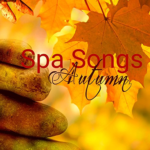 Autumn Spa Songs – Best Relaxing Music for Day Spa and Massage Wellness ()