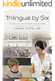 Trilingual by Six: The sane way to raise intelligent, talented children