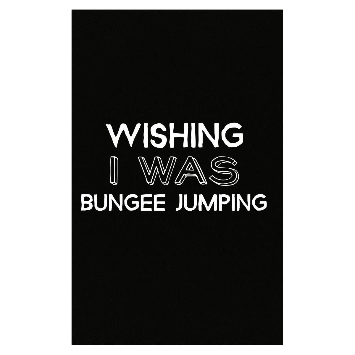 This Gift Rocks ! Wishing I Was Bungee Jumping Cool And Funny Gift For A Bungee Jumping Lover - Poster