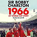 1966: My World Cup Story Audiobook by Bobby Charlton Narrated by Bernard Hill