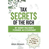 Tax Secrets of the Rich: By Kerry Packer's former accountant