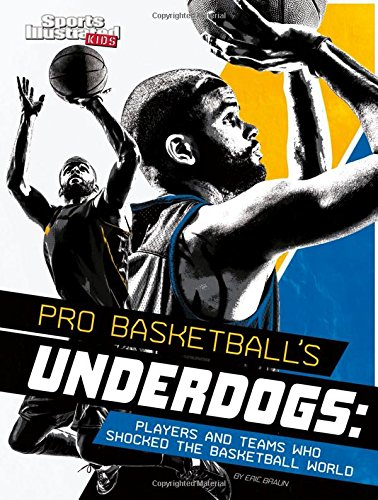 Pro Basketball's Underdogs: Players and Teams Who Shocked the Basketball World (Sports Shockers!)