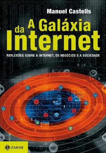 A Galáxia Da Internet. A Galáxia Da Internet. Reflexões Sobre A Internet, Os Negócios E A Sociedade. Coleção Interface
