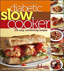 Diabetic Slow Cooker: 151 Cozy, Comforting Recipes (Diabetic Living)