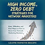 High Income, Zero Debt Strategies for Network Marketers: Easy, Effective, and Free Ways on How to Boost Your Network Marketing Business | Leanne Toinette Higgins