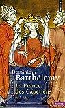 La France des Capétiens : 978-1214 par Barthélemy
