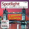 Spotlight Audio - A weekend in London. 1/2016: Englisch lernen Audio - Ein Wochenende in London Hörbuch von  div. Gesprochen von:  div.