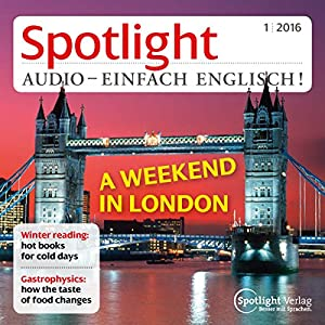 Spotlight Audio - A weekend in London. 1/2016 Hörbuch