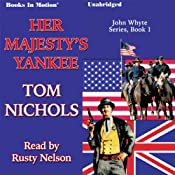 Her Majesty's Yankee: John Whyte Series, Book 1 | Tom Nichols