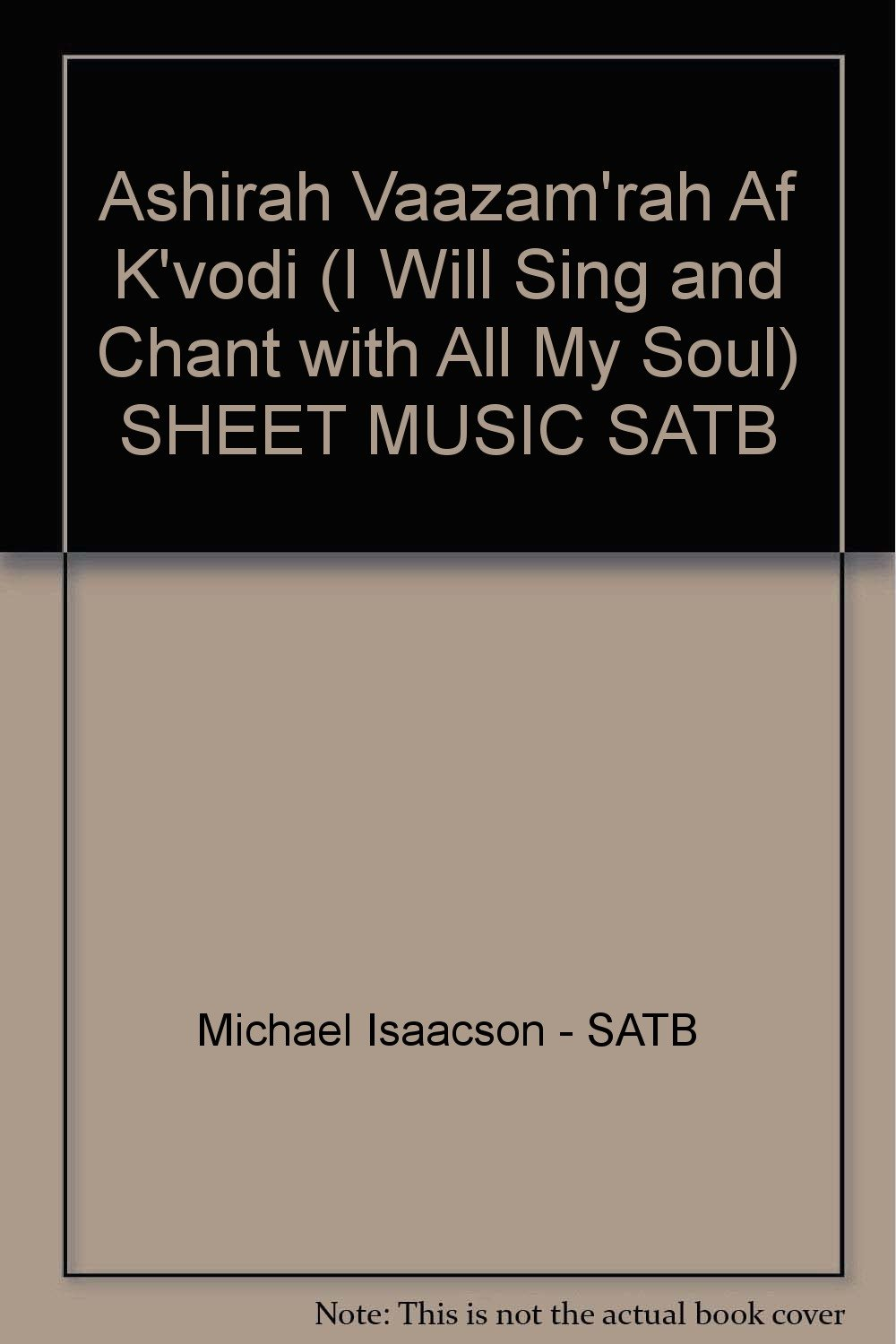 Ashirah Vaazam'rah Af K'vodi (I Will Sing and Chant with All My Soul) SHEET MUSIC SATB