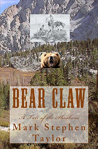 Bear Claw: A Tale of the Shoshone (The Lone Pine Western Series Book 6) by [Taylor, Mark Stephen]