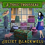 A Toxic Trousseau: Witchcraft Mysteries, Book 8 | Juliet Blackwell