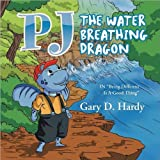 Pj the Water Breathing Dragon, Gary D. Hardy, 1469177420