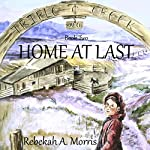 Triple Creek Ranch, Book 2: Home at Last | Rebekah A. Morris