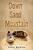 Down Sand Mountain, Steve Watkins, 0763638390