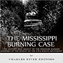 The Mississippi Burning Case: The History and Legacy of the Freedom Summer Murders at the Height of the Civil Rights Movement Audiobook by  Charles River Editors Narrated by Scott Clem