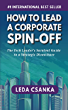 How To Lead A Corporate Spin-Off: The Tech Leader's Survival Guide to a Strategic Divestiture