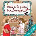 Noël à la petite boulangerie (La petite boulangerie 3) | Livre audio Auteur(s) : Jenny Colgan Narrateur(s) : Christel Touret