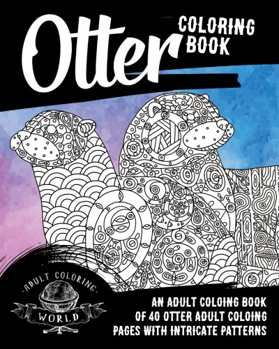Otter Coloring Book: An Adult Coloring Book of 40 Otter Adult Coloring Pages with Intricate Patterns (Animal Coloring Books for Adults) (Volume 28) (World Patterns Wildlife)