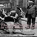 The Prohibition Era in the United States: The History and Legacy of America's Ban on Alcohol and Its Repeal |  Charles River Editors,Gustavo Vazquez Lozano