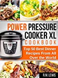 Power Pressure Cooker XL Cookbook: The Top 50 Best Dinner Recipes From All Over The World (Italian, Mexican, Chinese, Mediterranean, Thai, Indian, American)