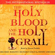 The Holy Blood and The Holy Grail Audiobook by Michael Baigent, Richard Leigh, Henry Lincoln Narrated by Simon Prebble