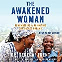 The Awakened Woman: Remembering & Reigniting Our Sacred Dreams Audiobook by Tererai Trent Narrated by Tererai Trent