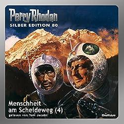 Menschheit am Scheideweg - Teil 4 (Perry Rhodan Silber Edition 80)