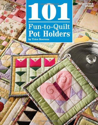 101 Fun-to-Quilt Pot Holders - Natures Quilt Patchwork